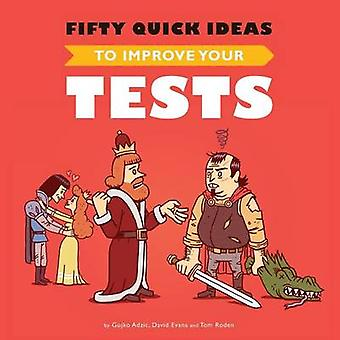 Fifty Quick Ideas To Improve Your Tests by Adzic & Gojko