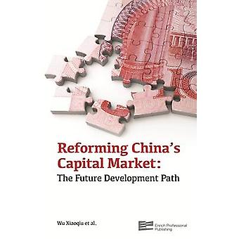 Reforming Chinas Capital Market The Future Development Path 2Volume Set by Wu & Xiaoqiu