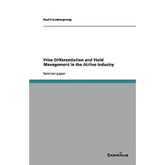 Price Differentiation and Yield Management in the Airline Industry by Freudensprung & Paul