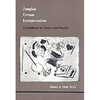 Jungian Dream Interpretation A Handbook of Theory and Practice by James A Hall