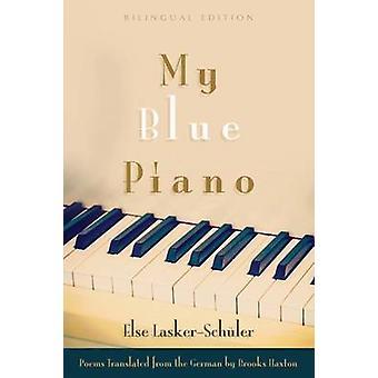 My Blue Piano by Else Lasker-Schuler - Brooks Haxton - 9780815634201
