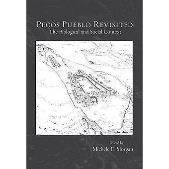 Pecos Pueblo Revisited - The Biological and Social Context by Michele