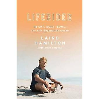 Liferider - Heart - Body - Soul - and Life Beyond the Ocean by Laird H