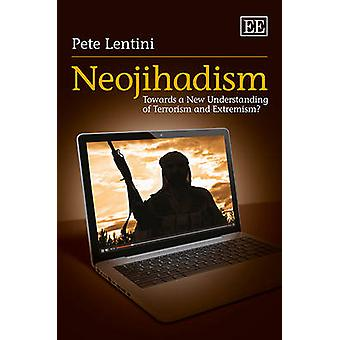Neojihadism - Towards a New Understanding of Terrorism and Extremism?