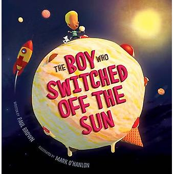 The Boy Who Switched off the Sun by Paul Brown - Mark O'Hanlon - 9781