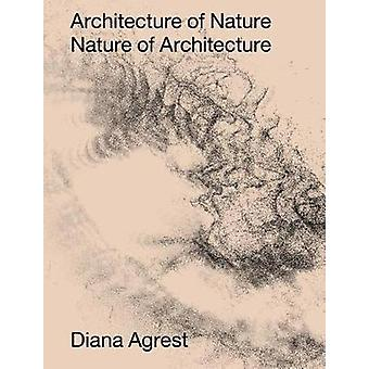 Architecture of Nature by Diana Agrest - 9781939621948 Book