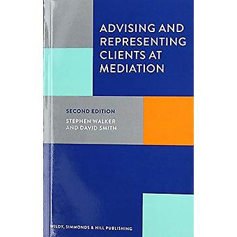 Advising and Representing Clients at Mediation by Stephen Walker - 97