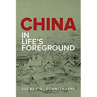China in Life's Foreground by Audrey G. Donnithorne - 9781925984415 B