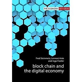 Blockchain and the Digital Economy by Fred Steinmetz & Lennart Ante & Ingo Fiedler