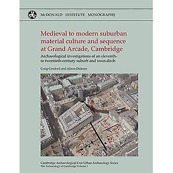 Medieval to Modern Suburban� Material Culture and Sequence at Grand Arcade, Cambridge: Archaeological Investigations of an Eleventh to Twentieth-Century Suburb and� Town Ditch (Cambridge Archaeological Unit Urban Archaeology Series)