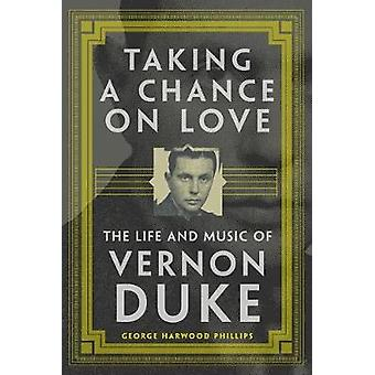 Taking a Chance on Love - The Life and Music of Vernon Duke by George