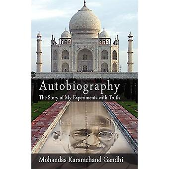 Autobiography - The Story of My Experiments with Truth by Mohandas Kar