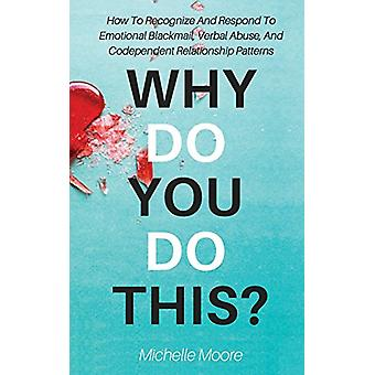 Why Do You Do This? - How to Recognize and Respond to Emotional Blackm
