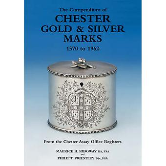 Compendium of Chester Gold  Silver Marks 15701962 The by Maurice H. RidgwayPhilip Priestley