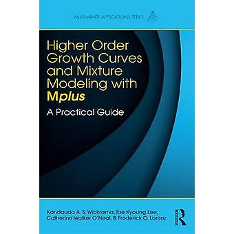 HigherOrder Growth Curves and Mixture Modeling with Mplus  A Practical Guide by Wickrama & Kandauda K.A.S.