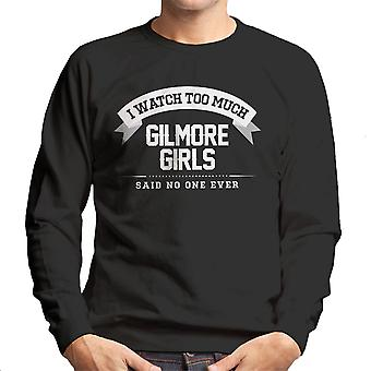I Watch Too Much Gilmore Girls Said No One Ever Men's Sweatshirt