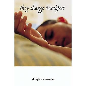 They Change the Subject by Douglas A. Martin - 9780299214746 Book