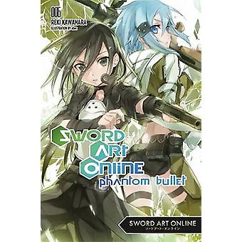 Sword Art Online - Phantom Bullet - 6 by Reki Kawahara - 9780316296458