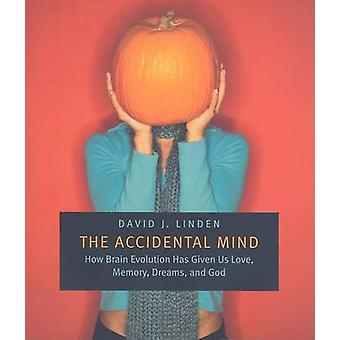The Accidental Mind - How Brain Evolution Has Given Us Love - Memory -