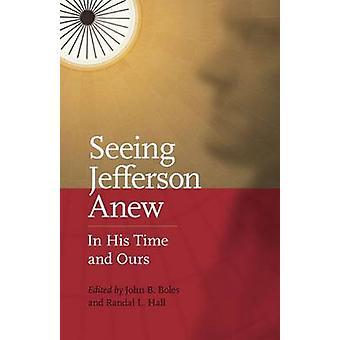 Voir Jefferson Anew - dans son époque et la nôtre par John B. Boles - Randal