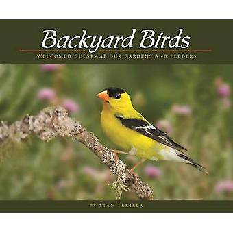 Backyard Birds - Welcomed Guests at Our Gardens and Feeders by Stan Te