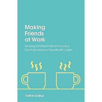 Making Friends at Work - Learning to Make Positive Choices in Social S