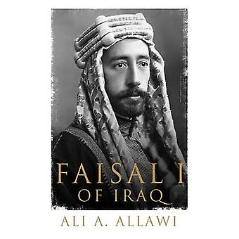 Faisal I of Iraq by Ali A. Allawi - 9780300127324 Book