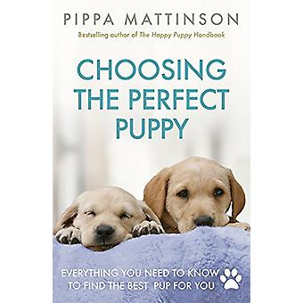 Choosing the Perfect Puppy by Pippa Mattinson - 9781785034374 Book