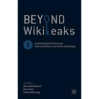 Beyond WikiLeaks - Implications for the Future of Communications - Jou