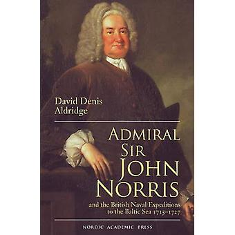 Admiral Sir John and the British Naval Expeditions to the Baltic Sea
