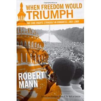 Når friheten vil seire: Av Civil Rights kampen i Kongressen, 1954-1968