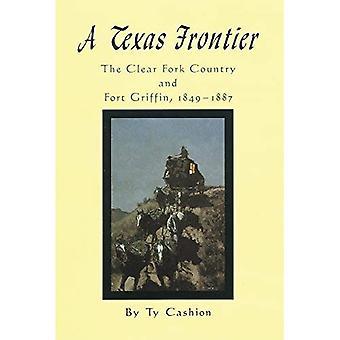 Ein Texas Frontier: Klare Gabel Land und Fort Griffin, 1849-1887