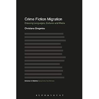 Crime Fiction Migration: Crossing Languages, Cultures� and Media (Advances in Stylistics)