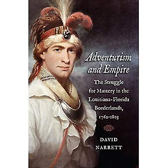 Adventurism and Empire: The� Struggle for Mastery in the Louisiana-Florida Borderlands, 1762-1803