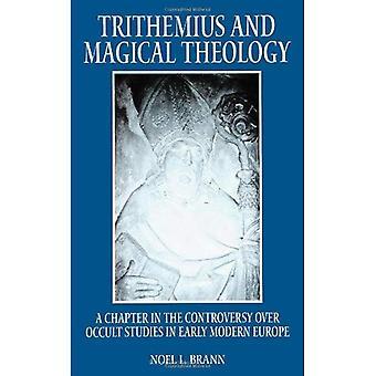 Trithemius et théologie magique: un chapitre dans la controverse sur les études occultes dans l'Europe moderne tôt (SUNY Series dans les Traditions ésotériques occidentales)