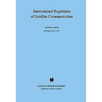 International Regulation of Satellite Communication by Smith & Milton L.