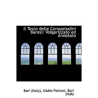 Il Testo Delle Consuetudini Baresi Volgarizzato Ed Annotato von Italien & Giulio Petroni & Bari Italien & Ba