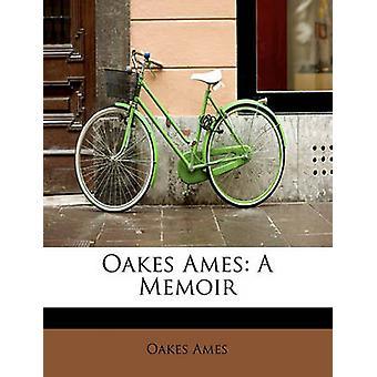 Oakes Ames A Memoir by Ames & Oakes