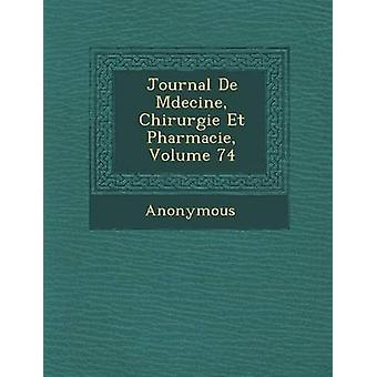 Journal de M Decine Chirurgie Et Pharmacie Volume 74 by Anonymous