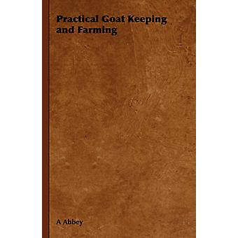 Practical Goat Keeping and Farming by Abbey & A