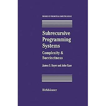 Subrecursive Programming Systems  Complexity  Succinctness by Royer & James S.