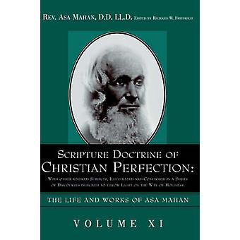 Scripture Doctrine of Christian Perfection With other kindred Subjects Illustrated and Confirmed in a Series of Discourses designed to throw Light on the Way of Holiness. by Mahan & Asa