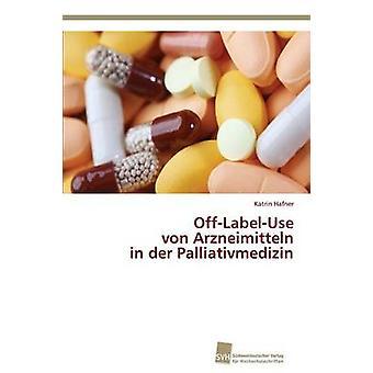 OffLabelUse Von Arzneimitteln in Der Palliativmedizin von Hafner Katrin