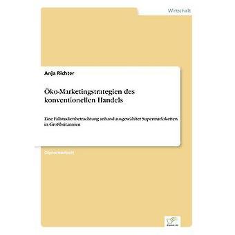 koMarketingstrategien des konventionellen HandelsEine Fallstudienbetrachtung anhand ausgewhlter Supermarktketten in Grobritannien by Richter & Anja