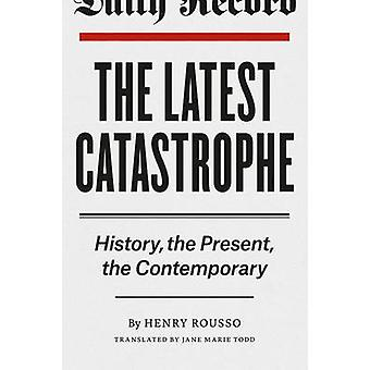 Latest Catastrophe - History - the Present - the Contemporary by Henry