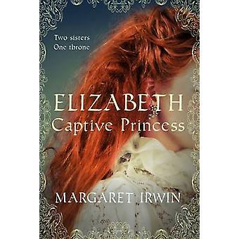 Elizabeth-captive Princess av Margaret Irwin-9780749012526 bok