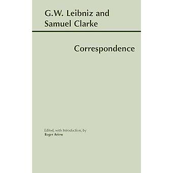 Leibniz and Clarke - Correspondence by Roger Ariew - G. W. Leibniz - S