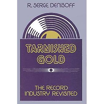 Tarnished Gold - Record Industry Revisited by R.Serge Denisoff - 97808