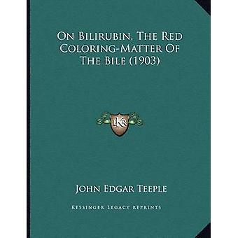 On Bilirubin - the Red Coloring-Matter of the Bile (1903) by John Edg