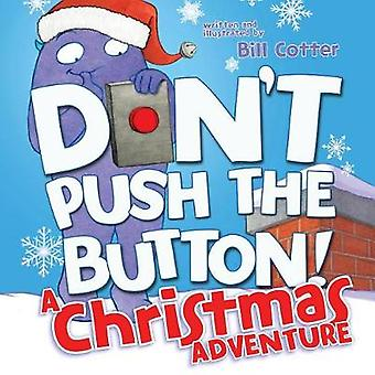 Don't Push the Button! a Christmas Adventure by Bill Cotter - 9781492